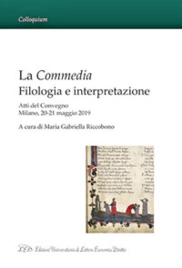 La Commedia: Filologia e Interpretazione. Atti del Convegno Milano, 20-21 maggio 2019 - M. G. Riccobono | Ericsfund.org