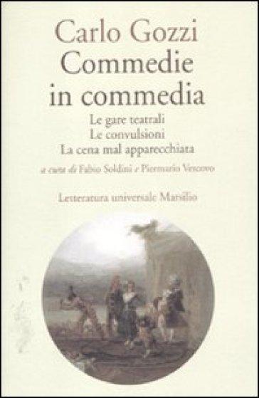 Commedie in commedia: Le gare teatrali-Le convulsioni-La cena mal apparecchiata - Carlo Gozzi |