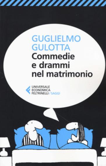 Commedie e drammi nel matrimonio. Psicologia e fumetti per districarsi nella giungla coniugale - Guglielmo Gulotta |
