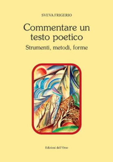 Commentare un testo poetico. Strumenti, metodi, forme - S. Frigerio | Rochesterscifianimecon.com
