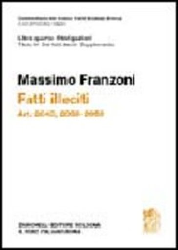 Commentario del Codice Civile. Art. 2043-2059. Fatti illeciti. Supplemento