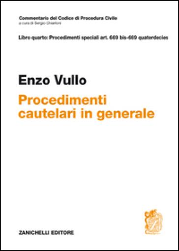 Commentario del Codice di Procedura civile. ART. 669 BIS - 669 quaterdecies. Procedimenti cautelari in generale - Enzo Vullo |