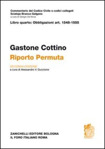 Commentario al Codice civile. Riporto. Permuta (artt. 1548-1555) - Gastone Cottino |