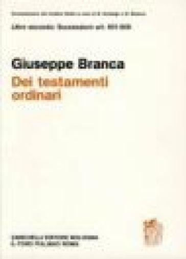 Commentario al Codice civile. Testamenti ordinari (artt. 601-608 del Cod. Civ.) - Giuseppe Branca |