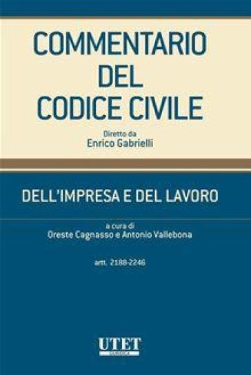 Commentario del Codice civile. Dell'impresa e del lavoro. Artt. 2188-2246 - O. Cagnasso |