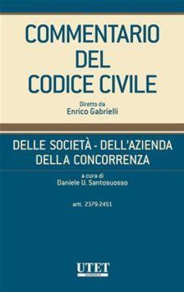 Commentario del Codice civile. Delle società, dell'azienda, della concorrenza. 2: Artt. 2379-2451 - D. U. Santosuosso |