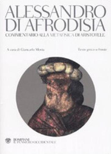 Commentario alla «Metafisica» di Aristotele. Testo greco a fronte - Alessandro di Afrodisia |