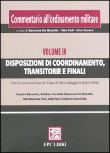 Commentario all'ordinamento militare. 9.Disposizioni di coordinamento, transitorie e finali