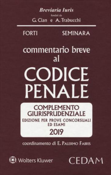 Commentario breve al codice penale. Complemento giurisprudenziale. Edizione per prove concorsuali ed esami 2019 - Gabrio Forti |