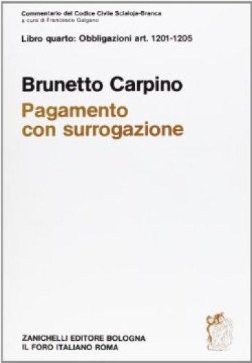 Commentario del codice civile. Pagamento con surrogazione. Artt. 1201-1205 - Brunetto Carpino |
