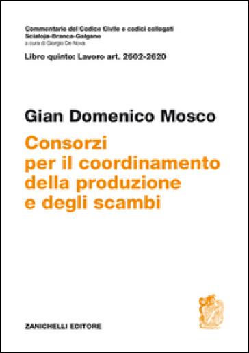 Commentario del codice civile. ART. 2602/2620. Consorzi per il coordinamento della produzione e degli scambi - Gian Domenico Mosco |