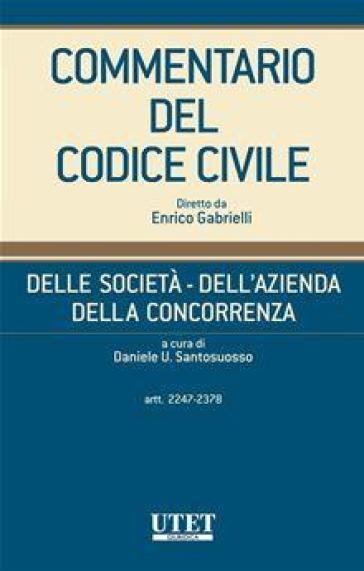 Commentario del codice civile. Delle società, dell'azienda, della concorrenza - D. U. Santosuosso  