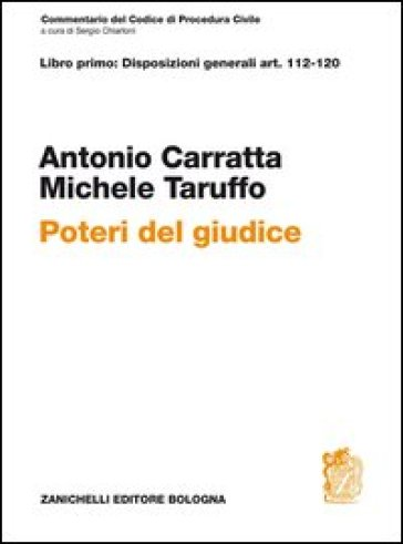 Commentario del codice di procedura civile. Libro primo: disposizioni generali art. 112-120. Poteri del giudice - Antonio Carratta |