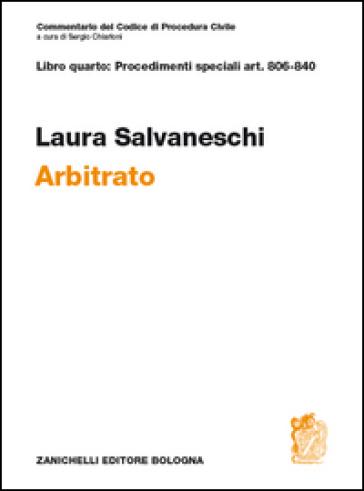 Commentario del codice di procedura civile. Art. 806-840. Arbitrato - Laura Salvaneschi | Rochesterscifianimecon.com