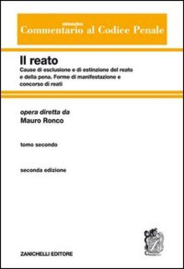 Commentario sistematico al codice penale. 2/2: Cause di esclusione e di estinzione del reato e della pena-Forme di manifestazione e concorso di reati - M. Ronco |
