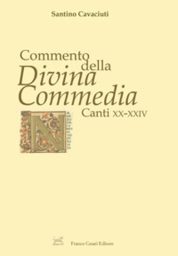 Commento della «Divina Commedia». Canti XX-XXIV - Santino Cavaciuti   Rochesterscifianimecon.com
