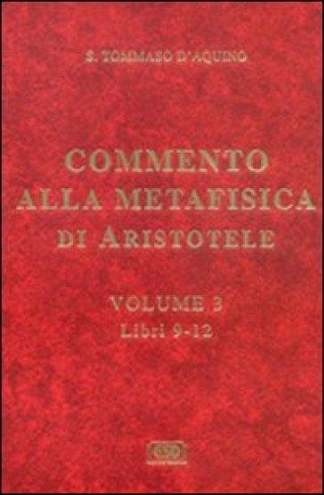 Commento alla Metafisica di Aristotele. 3.Libri 9-12 - Tommaso D'Aquino |