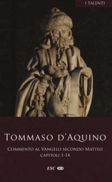 Commento al Vangelo secondo Matteo. Testo latino a fronte. 1: Capitoli 1-14 - d'Aquino (san) Tommaso | Kritjur.org
