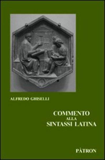 Commento alla sintassi latina - Alfredo Ghiselli | Rochesterscifianimecon.com