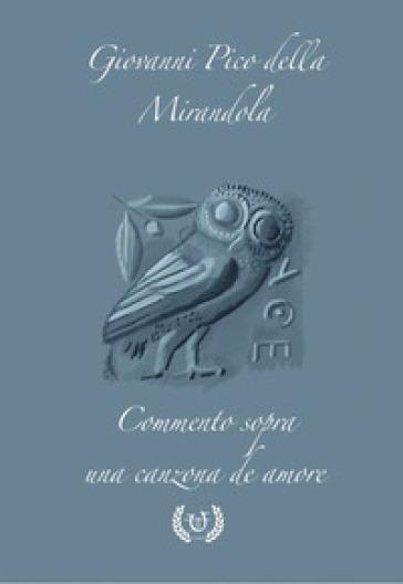 Commento sopra una canzona d'amore - Giovanni Pico della Mirandola  