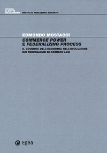 Commerce power e federalizing process. Il governo dell'economia nell'evoluzione dei federalismi di common law