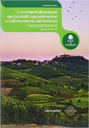 Commercializzazione dei prodotti agroalimentari e valorizzazione del territorio. Per le Scuole superiori. Con espansione online - Ferdinando Battini |