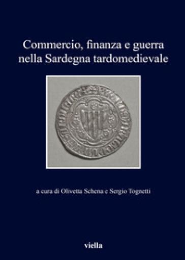 Commercio, finanza e guerra nella Sardegna tardomedievale - S. Tognetti |