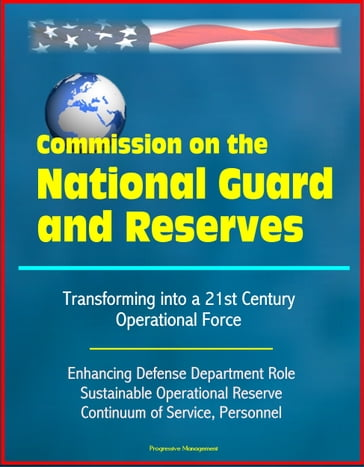 Commission on the National Guard and Reserves: Transforming into a 21st Century Operational Force, Enhancing Defense Department Role, Sustainable Operational Reserve, Continuum of Service, Personnel
