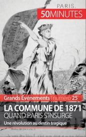 La Commune de 1871, quand Paris s insurge