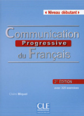 Communication progressive. Niveau débutant. Per le Scuole superiori. Con CD Audio