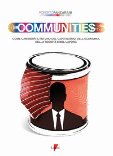 Communities. Come cambierà il futuro del capitalismo, dell'economia, della società e del lavoro - Roberto Panzarani |