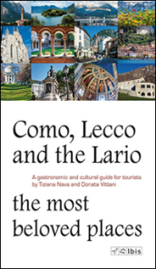 Como, Lecco and the Lario. Most beloved places. A gastronomic and cultural guide for tourists