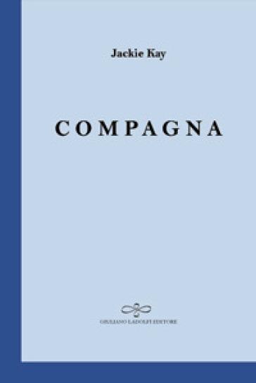 Compagna. Testo inglese a fronte - Jackie Kay | Kritjur.org