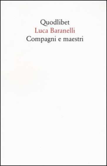 Compagni e maestri - Luca Baranelli |