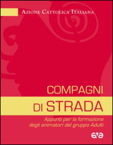 Compagni di strada. Appunti per la formazione degli animatori del gruppo adulti - Azione Cattolica Italiana pdf epub