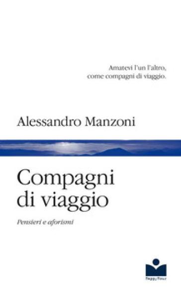 Compagni di viaggio. Pensieri e aforismi - Alessandro Manzoni  