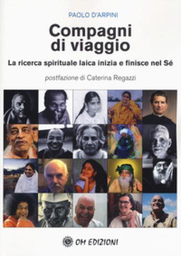 Compagni di viaggio. La ricerca spirituale laica inizia e finisce nel sé - Paolo D'Arpini | Jonathanterrington.com