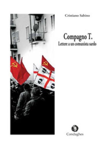 Compagno T. Lettere a un comunista sardo - Cristiano Sabino |