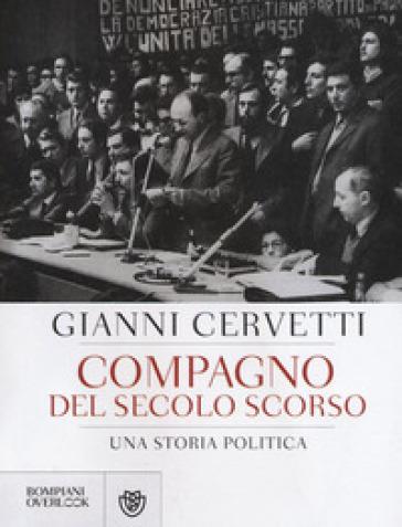 Compagno del secolo scorso. Una storia politica - Giovanni Cervetti |