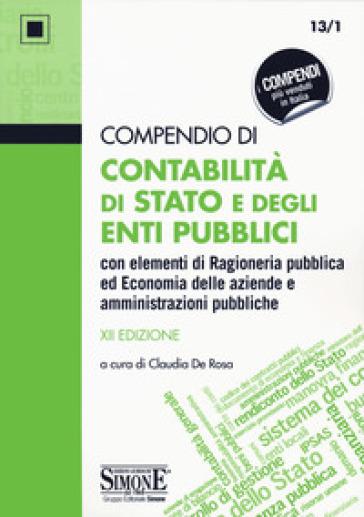Compendio di contabilità di Stato e degli enti pubblici con elementi di ragioneria pubblica ed economia delle aziende e amministrazioni pubbliche - C. De Rosa |