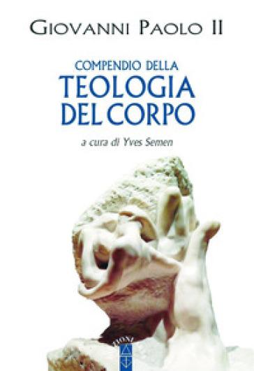 Compendio della teologia del corpo - Giovanni Paolo II (papa) | Rochesterscifianimecon.com