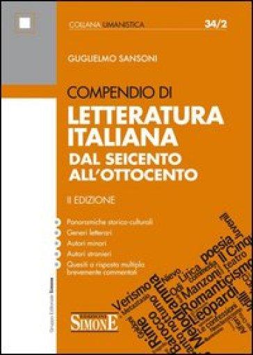 Compendio di letteratura italiana. Dal Seicento all'Ottocento - Guglielmo Sansoni | Thecosgala.com