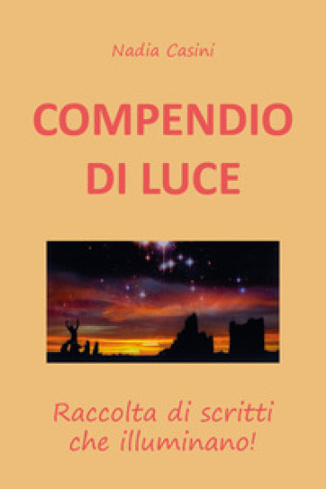 Compendio di luce. Raccolta di scritti che illuminano! - Nadia Casini | Jonathanterrington.com