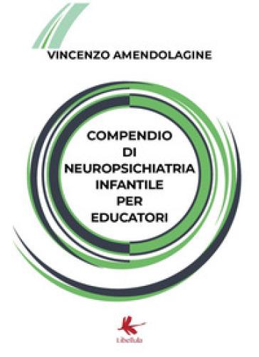 Compendio di neuropsichiatria infantile per educatori - VINCENZO AMENDOLAGINE  
