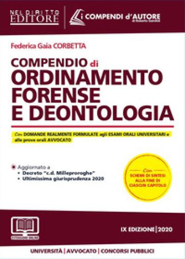 Compendio di ordinamento forense e deontologia. Con aggiornamento online - Federica Gaia Corbetta | Thecosgala.com