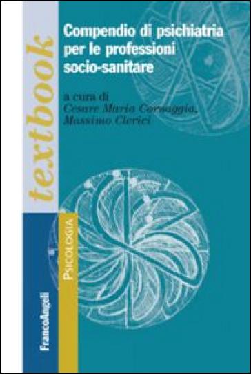 Compendio di psichiatria per le professioni socio-sanitarie - C. M. Cornaggia | Thecosgala.com