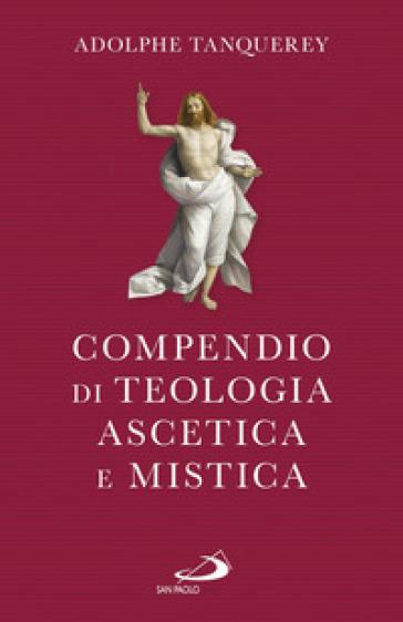 Compendio di teologia ascetica e mistica - Adolphe Tanquerey | Kritjur.org