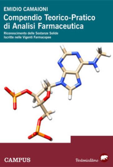Compendio teorico-pratico di analisi farmaceutica. Riconoscimento delle sostanze solide iscritte nelle vigenti farmacopee - Emidio Camaioni |