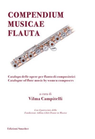 Compendium musicae flauta. Catalogo delle opere per flauto di compositrici-Catalogue of flute music by women composers - Vilma Campitelli   Ericsfund.org