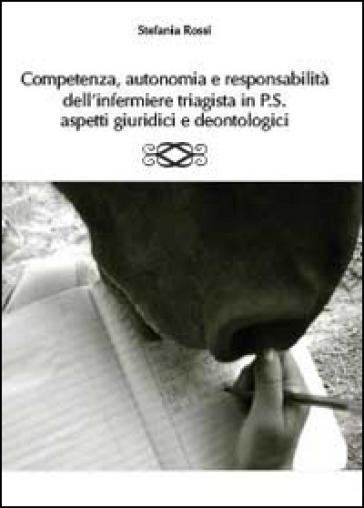 Competenza, autonomia e responsabilità dell'infermiere triagista in P.S., aspetti giuridici e deontologici - Stefania Rossi | Thecosgala.com